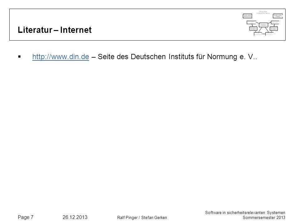 Software in sicherheitsrelevanten Systemen Sommersemester 2013 26.12.2013 Ralf Pinger / Stefan Gerken Page 7 Literatur – Internet http://www.din.de – Seite des Deutschen Instituts für Normung e.