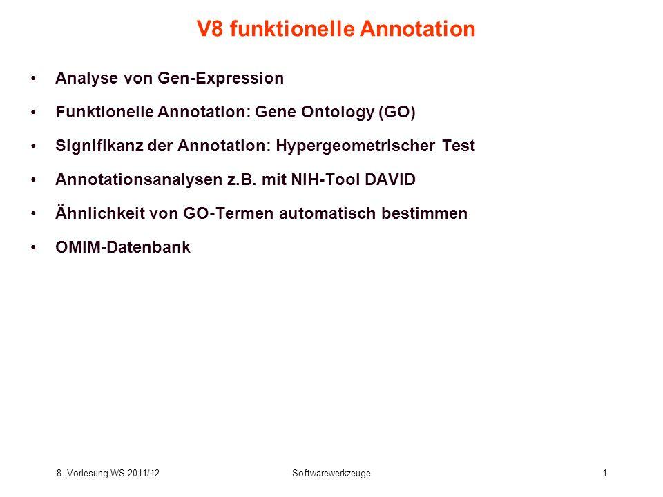 8. Vorlesung WS 2011/12Softwarewerkzeuge1 V8 funktionelle Annotation Analyse von Gen-Expression Funktionelle Annotation: Gene Ontology (GO) Signifikan