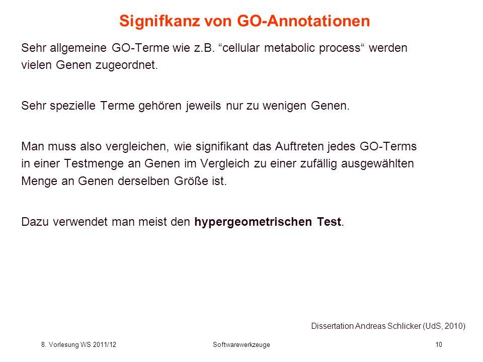 8. Vorlesung WS 2011/12Softwarewerkzeuge10 Signifkanz von GO-Annotationen Sehr allgemeine GO-Terme wie z.B. cellular metabolic process werden vielen G