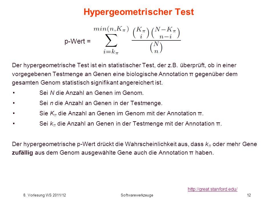 8. Vorlesung WS 2011/12Softwarewerkzeuge12 Hypergeometrischer Test Der hypergeometrische Test ist ein statistischer Test, der z.B. überprüft, ob in ei