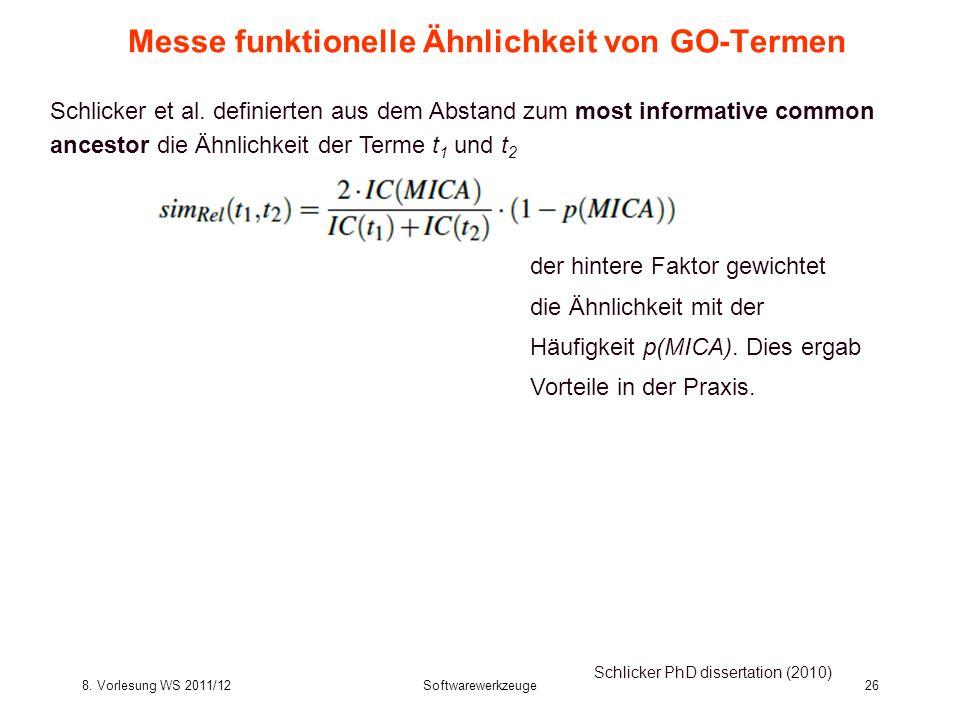 8. Vorlesung WS 2011/12Softwarewerkzeuge26 Messe funktionelle Ähnlichkeit von GO-Termen Schlicker PhD dissertation (2010) Schlicker et al. definierten