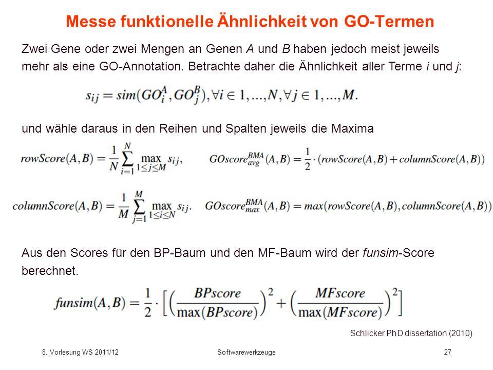 8. Vorlesung WS 2011/12Softwarewerkzeuge27 Messe funktionelle Ähnlichkeit von GO-Termen Schlicker PhD dissertation (2010) Zwei Gene oder zwei Mengen a