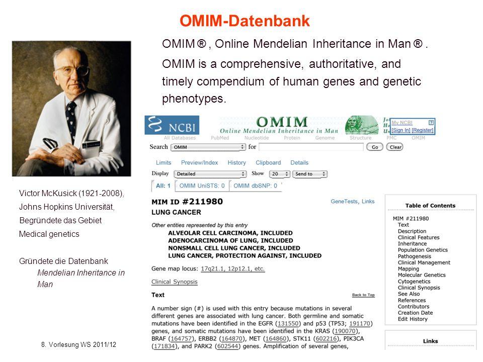 8. Vorlesung WS 2011/12Softwarewerkzeuge28 OMIM-Datenbank OMIM ®, Online Mendelian Inheritance in Man ®. OMIM is a comprehensive, authoritative, and t