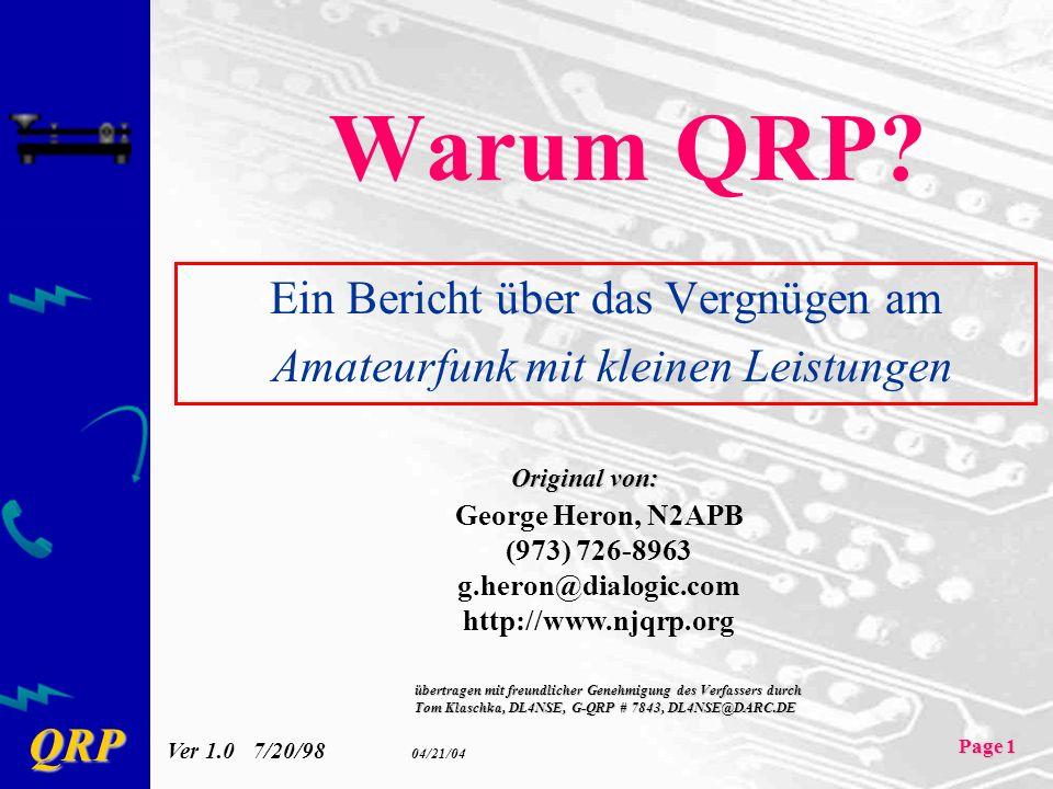 QRP Page 1 Warum QRP? Ein Bericht über das Vergnügen am Amateurfunk mit kleinen Leistungen George Heron, N2APB (973) 726-8963 g.heron@dialogic.com htt