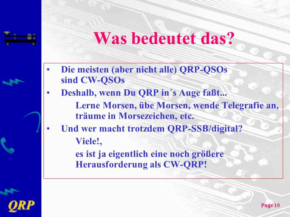 QRP Page 10 Was bedeutet das? Die meisten (aber nicht alle) QRP-QSOs sind CW-QSOs Deshalb, wenn Du QRP in´s Auge faßt... Lerne Morsen, übe Morsen, wen