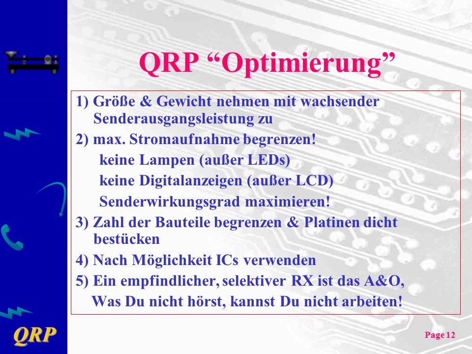 QRP Page 12 QRP Optimierung 1) Größe & Gewicht nehmen mit wachsender Senderausgangsleistung zu 2) max. Stromaufnahme begrenzen! keine Lampen (außer LE