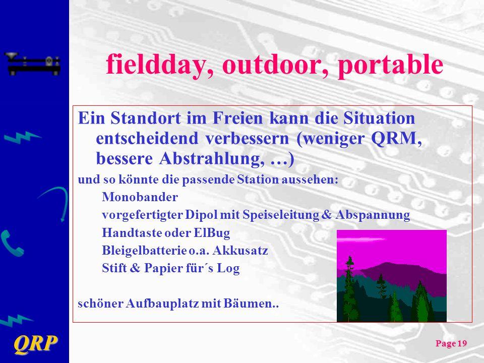 QRP Page 19 fieldday, outdoor, portable Ein Standort im Freien kann die Situation entscheidend verbessern (weniger QRM, bessere Abstrahlung, …) und so