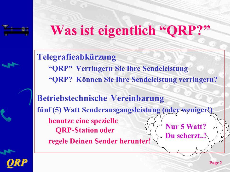 QRP Page 2 Was ist eigentlich QRP? Telegrafieabkürzung QRP Verringern Sie Ihre Sendeleistung QRP? Können Sie Ihre Sendeleistung verringern? Betriebste