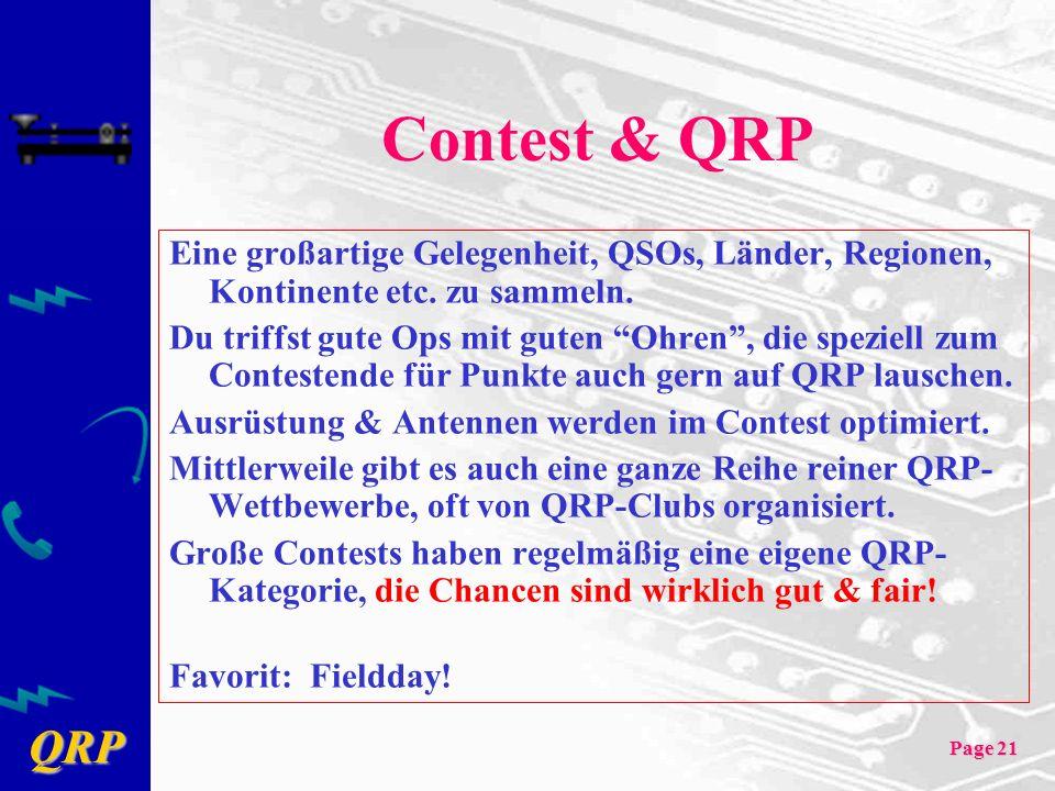 QRP Page 21 Contest & QRP Eine großartige Gelegenheit, QSOs, Länder, Regionen, Kontinente etc. zu sammeln. Du triffst gute Ops mit guten Ohren, die sp