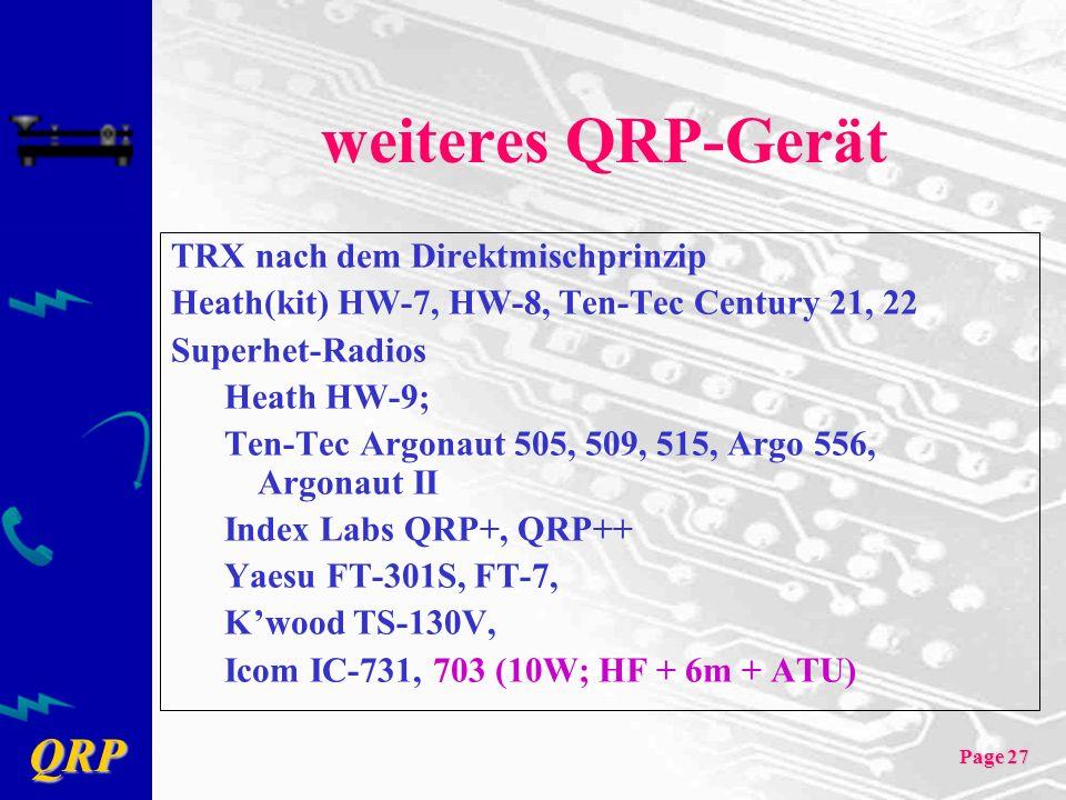 QRP Page 27 weiteres QRP-Gerät TRX nach dem Direktmischprinzip Heath(kit) HW-7, HW-8, Ten-Tec Century 21, 22 Superhet-Radios Heath HW-9; Ten-Tec Argonaut 505, 509, 515, Argo 556, Argonaut II Index Labs QRP+, QRP++ Yaesu FT-301S, FT-7, Kwood TS-130V, Icom IC-731, 703 (10W; HF + 6m + ATU)