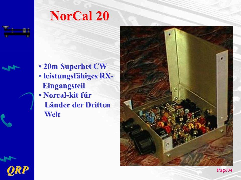 QRP Page 34 NorCal 20 20m Superhet CW 20m Superhet CW leistungsfähiges RX- Eingangsteil leistungsfähiges RX- Eingangsteil Norcal-kit für Norcal-kit für Länder der Dritten Welt Länder der Dritten Welt