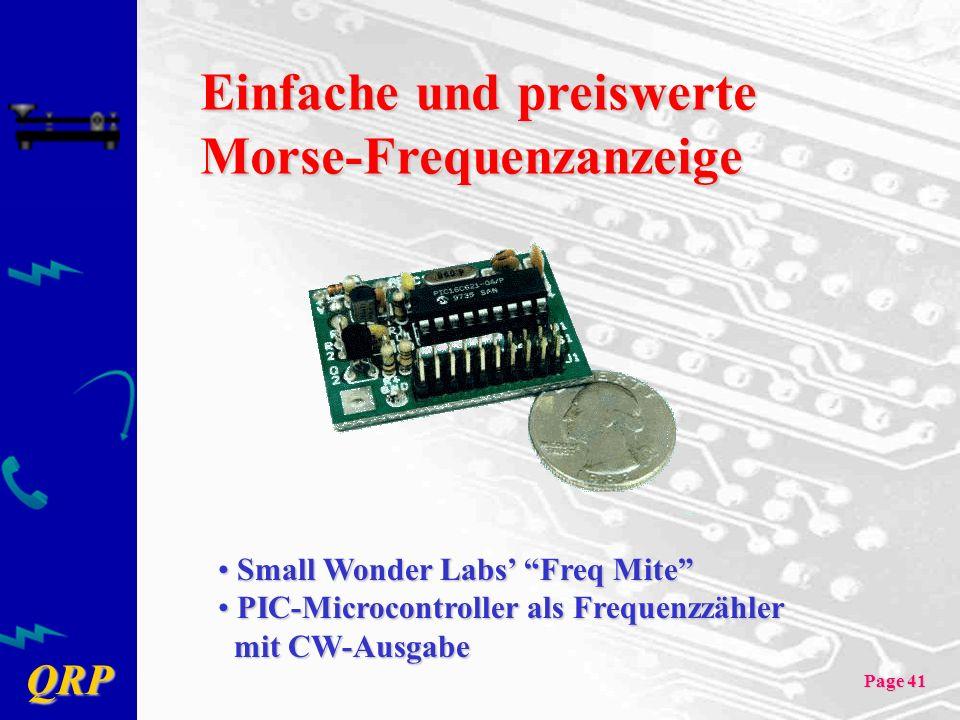 QRP Page 41 Einfache und preiswerte Morse-Frequenzanzeige Small Wonder Labs Freq Mite Small Wonder Labs Freq Mite PIC-Microcontroller als Frequenzzähler PIC-Microcontroller als Frequenzzähler mit CW-Ausgabe mit CW-Ausgabe