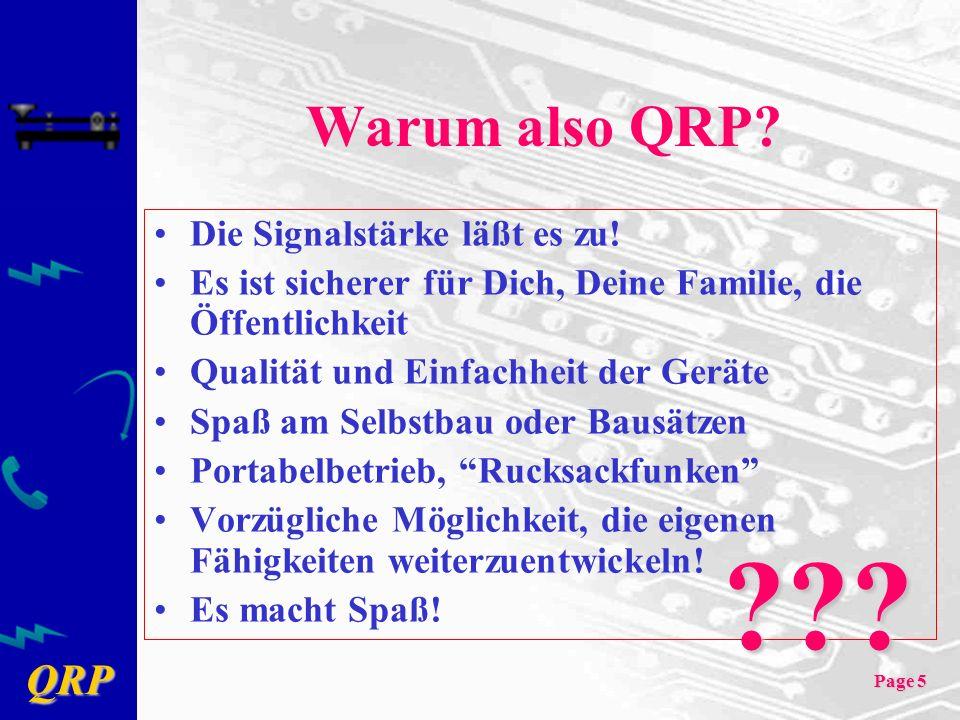 QRP Page 5 Warum also QRP? Die Signalstärke läßt es zu! Es ist sicherer für Dich, Deine Familie, die Öffentlichkeit Qualität und Einfachheit der Gerät