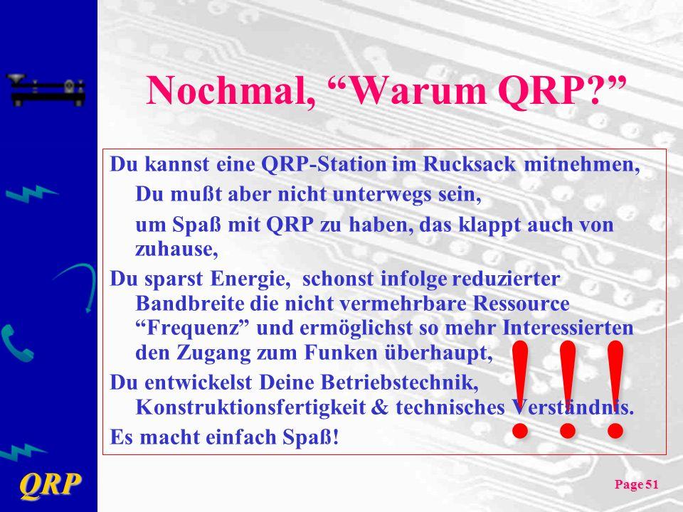 QRP Page 51 !!! Nochmal, Warum QRP? Du kannst eine QRP-Station im Rucksack mitnehmen, Du mußt aber nicht unterwegs sein, um Spaß mit QRP zu haben, das