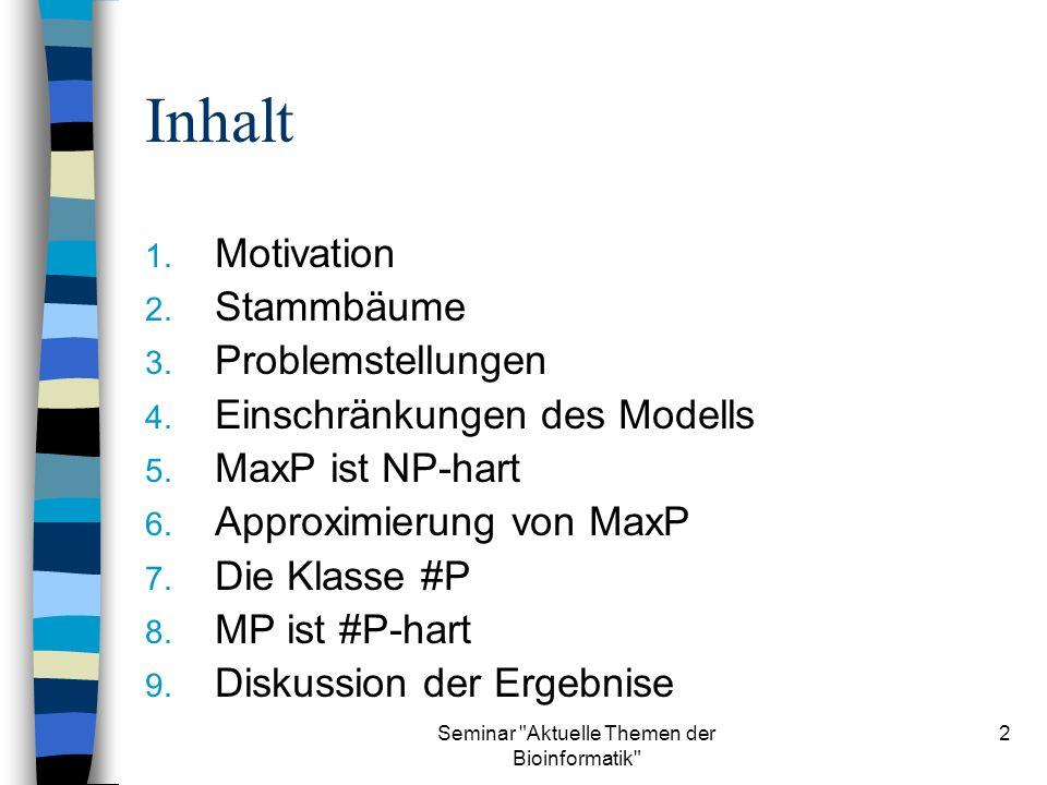 Seminar Aktuelle Themen der Bioinformatik 13 5.1 Reduktion G MAXP(G) Für jeden Knoten i V: 5i, aa5i+25i+4, AA 5i+1, Aa5i+3 Für jede Kante {i, j} E: 5i+25j+3 {i, j}, Aa 5i+35j+2 {i, j}*, Aa Insgesamt l = 5v + 2e Individuen