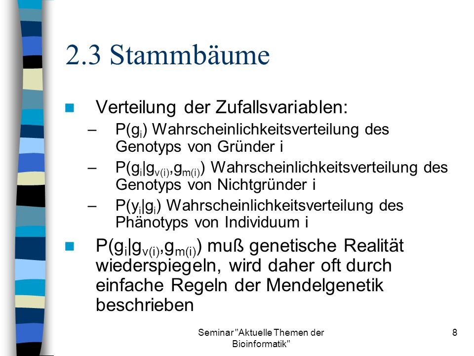 Seminar Aktuelle Themen der Bioinformatik 29 8.5 Marginale Wahrscheinlichkeiten für die Vorfahren von ({i, j},5) 3i+13j+1({i,j},1)P1({i,j},8)P8P5 AAAaAA1 ½00 AaAA1Aa½½1/4 Summe1/4 Aa AA½ ½00 Aa AA½Aa½½1/8 Aa ½AA½½1/8 Aa ½ ½½1/8 Summe3/8