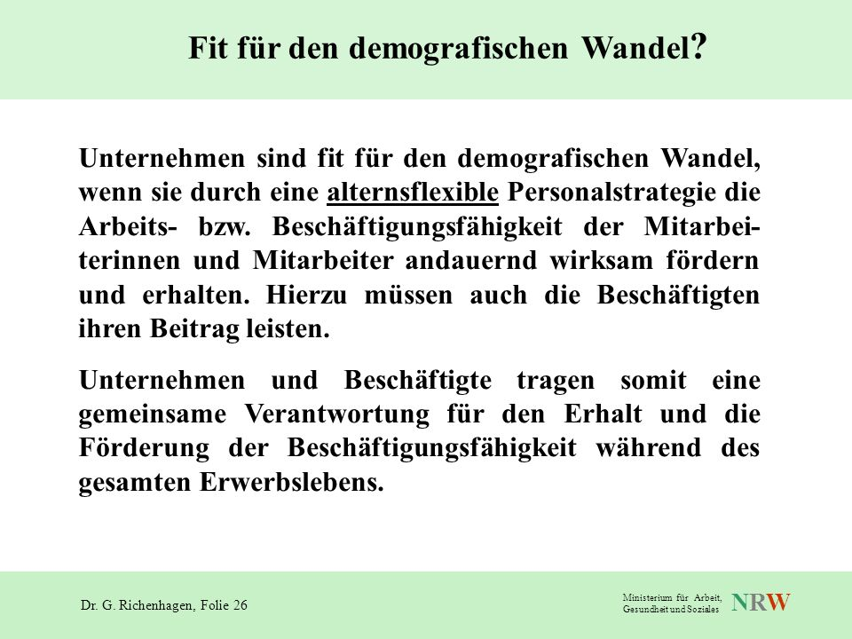 Dr. G. Richenhagen, Folie 26 NRWNRW Ministerium für Arbeit, Gesundheit und Soziales Fit für den demografischen Wandel ? Unternehmen sind fit für den d
