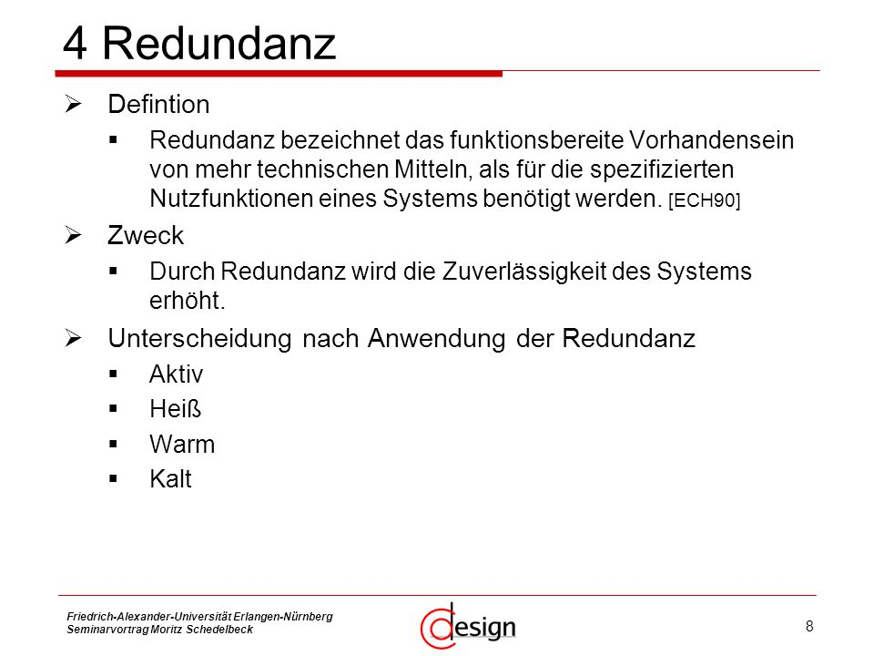 9 Friedrich-Alexander-Universität Erlangen-Nürnberg Seminarvortrag Moritz Schedelbeck Visualisierung der Redundanz mittels Zuverlässigkeitsgraph Alternative Wege durch Redundanz Redundanz auf System- oder Komponentenebene 4 Redundanz X1X1 X2X2 Z1Z1 Z2Z2 Y1Y1 Y2Y2 X1X1 X2X2 Z1Z1 Z2Z2 Y1Y1 Y2Y2 X1X1 X2X2 Y Z1Z1 Z2Z2 Z3Z3