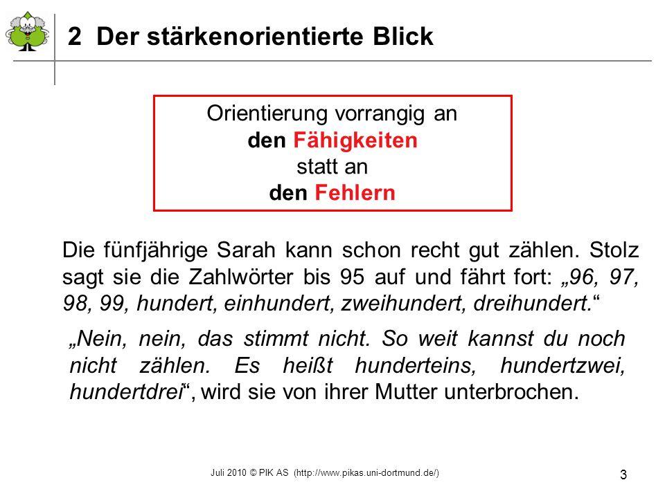 Juli 2010 © PIK AS (http://www.pikas.uni-dortmund.de/) 4 vorgelegtgesagt Einszig Nullzehn Zehnzwei Zweizehn Zweizig Achtundsechzig Elfzig Zehnhundert Fünfundzwanzighundert 2 Der stärkenorientierte Blick