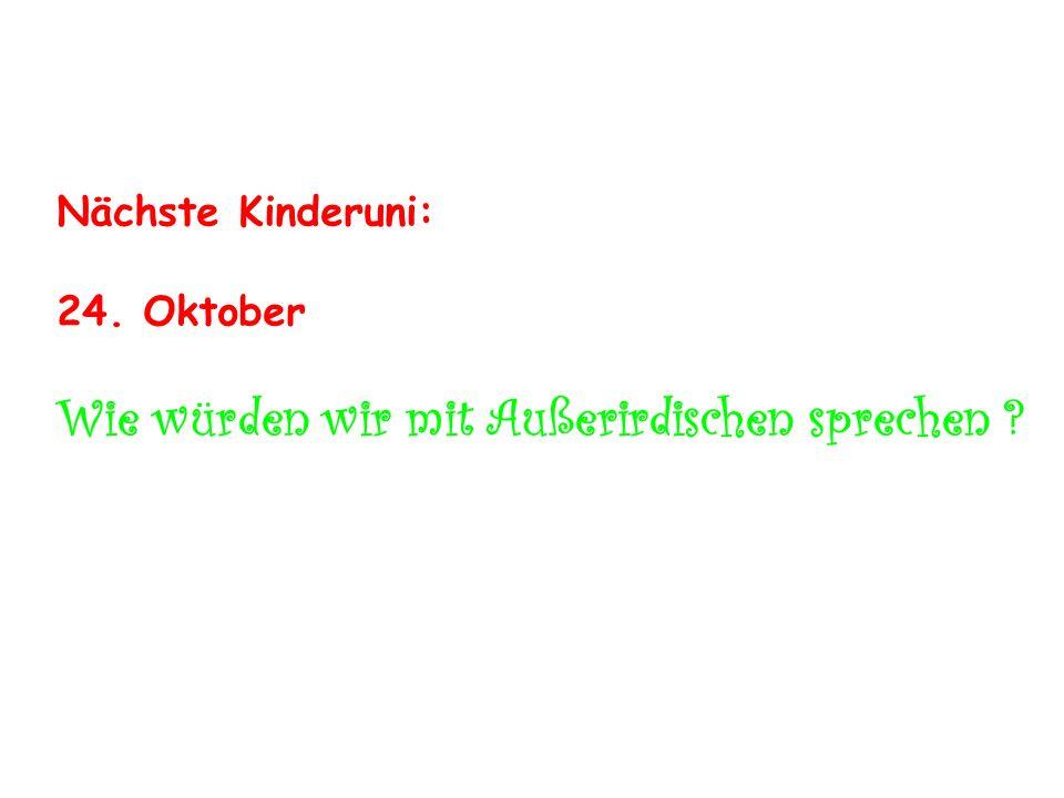 Nächste Kinderuni: 24. Oktober Wie würden wir mit Außerirdischen sprechen ?