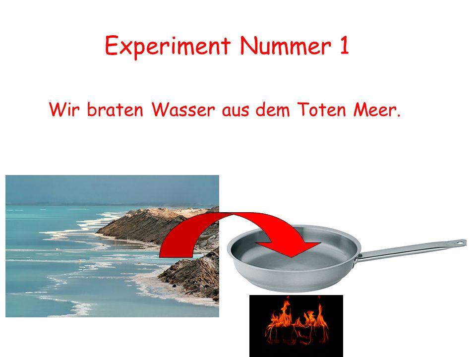 Experiment Nummer 1 Wir braten Wasser aus dem Toten Meer.