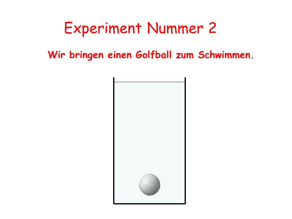 Experiment Nummer 2 Wir bringen einen Golfball zum Schwimmen.
