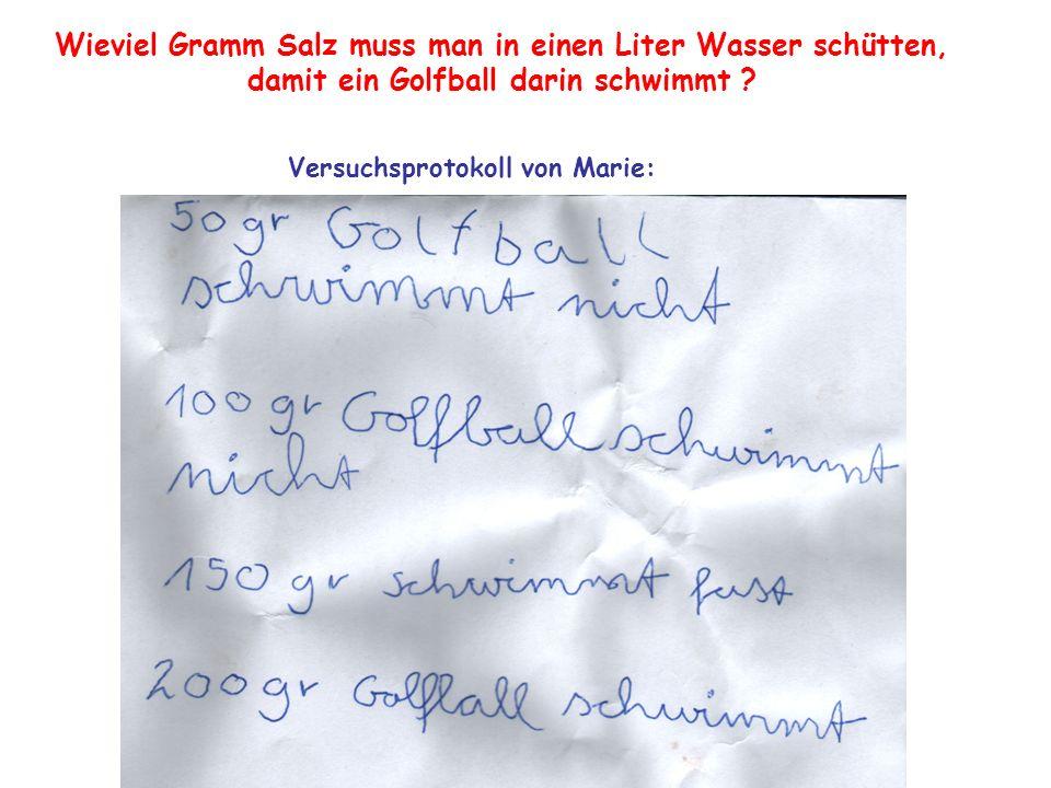 Wieviel Gramm Salz muss man in einen Liter Wasser schütten, damit ein Golfball darin schwimmt ? Versuchsprotokoll von Marie: