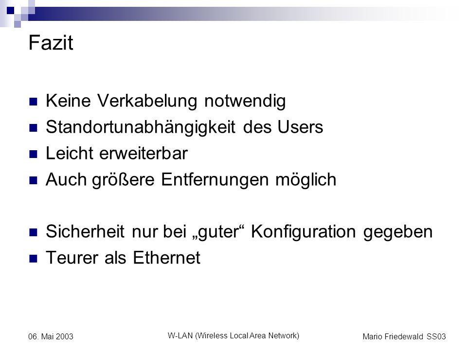 Mario Friedewald SS03 W-LAN (Wireless Local Area Network) 06. Mai 2003 Fazit Keine Verkabelung notwendig Standortunabhängigkeit des Users Leicht erwei