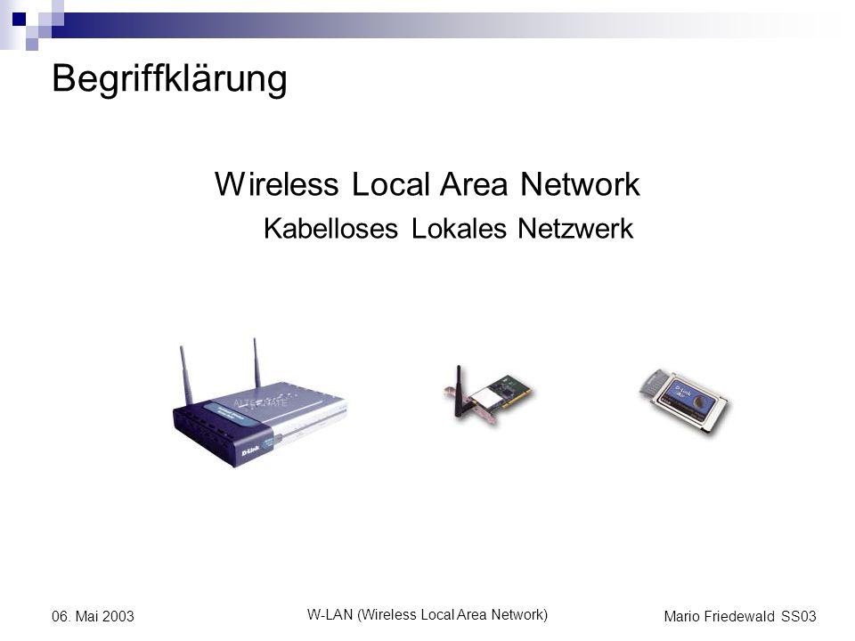 Mario Friedewald SS03 W-LAN (Wireless Local Area Network) 06. Mai 2003 Begriffklärung Wireless Local Area Network Kabelloses Lokales Netzwerk