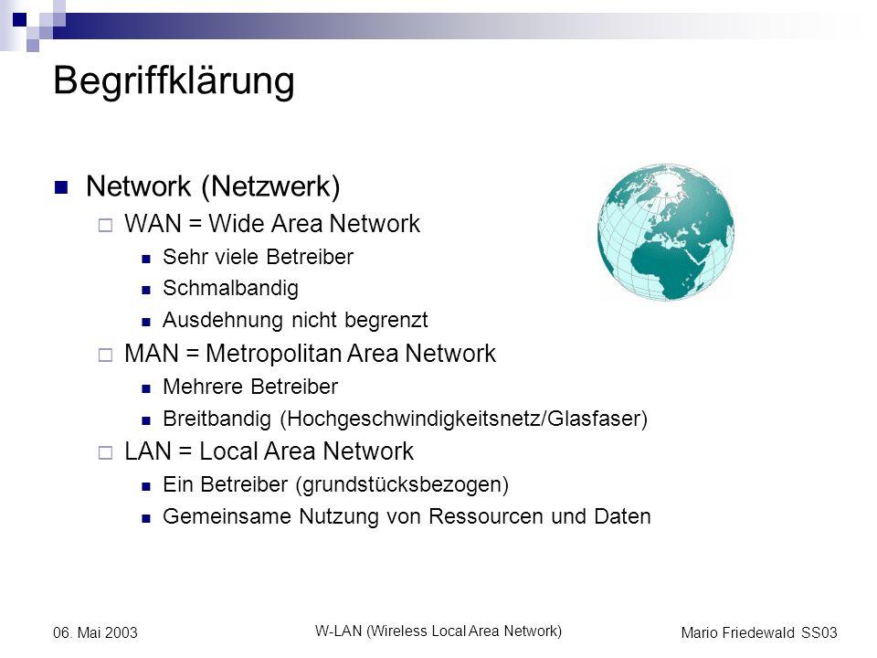 Mario Friedewald SS03 W-LAN (Wireless Local Area Network) 06. Mai 2003 Begriffklärung Network (Netzwerk) WAN = Wide Area Network Sehr viele Betreiber
