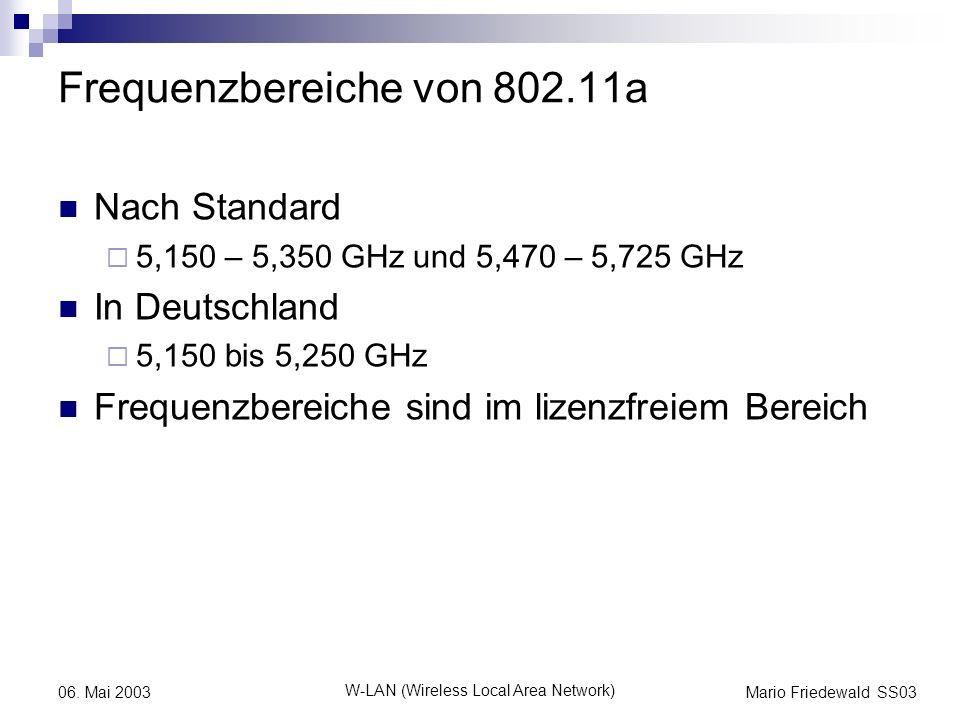 Mario Friedewald SS03 W-LAN (Wireless Local Area Network) 06. Mai 2003 Frequenzbereiche von 802.11a Nach Standard 5,150 – 5,350 GHz und 5,470 – 5,725