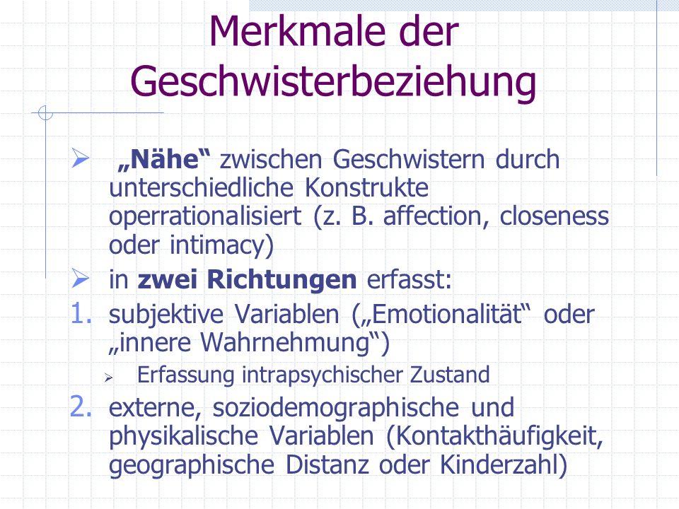 Merkmale der Geschwisterbeziehung 6.Durch das Aufwachsen in einem Nest können G. durch ein Höchstmaß an Intimität charakterisiert sein, dass in keiner