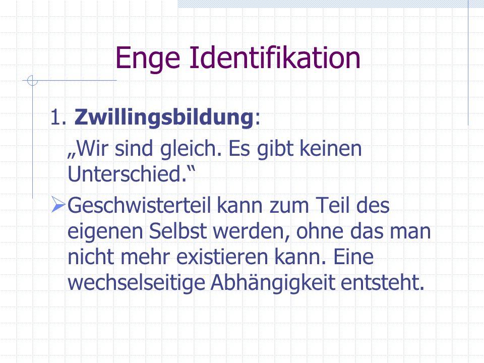 2.2.1 Enge Identifikation Bei der engen Identifikation unterscheiden sie drei Prozesse: 1. Zwillingsbildung 2. das Verschmelzen 3. die Idealisierung