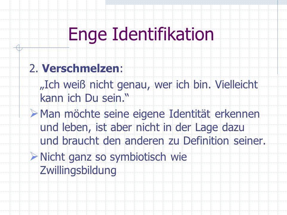 Enge Identifikation 1. Zwillingsbildung: Wir sind gleich. Es gibt keinen Unterschied. Geschwisterteil kann zum Teil des eigenen Selbst werden, ohne da