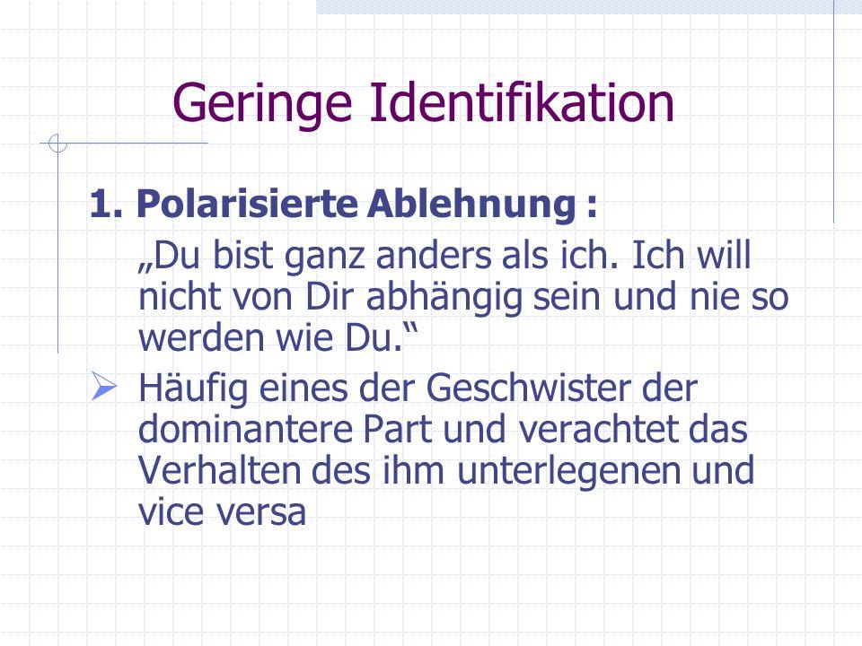 Geringe Identifikation Zwei Arten: 1. Polarisierte Ablehnung 2. De-Identifizierung