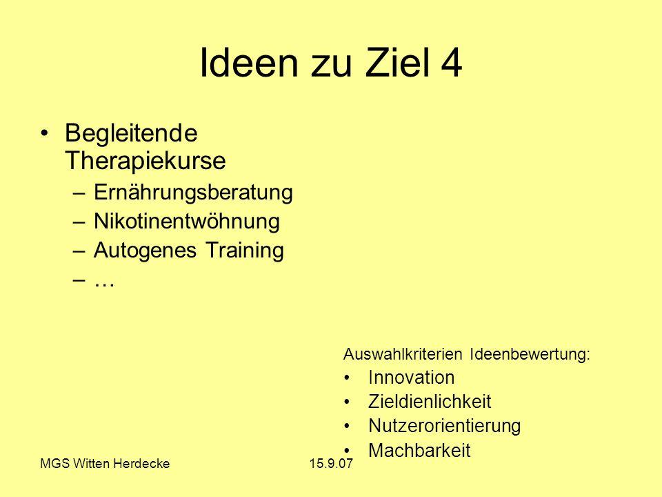 MGS Witten Herdecke15.9.07 Ideen zu Ziel 4 Begleitende Therapiekurse –Ernährungsberatung –Nikotinentwöhnung –Autogenes Training –… Auswahlkriterien Id