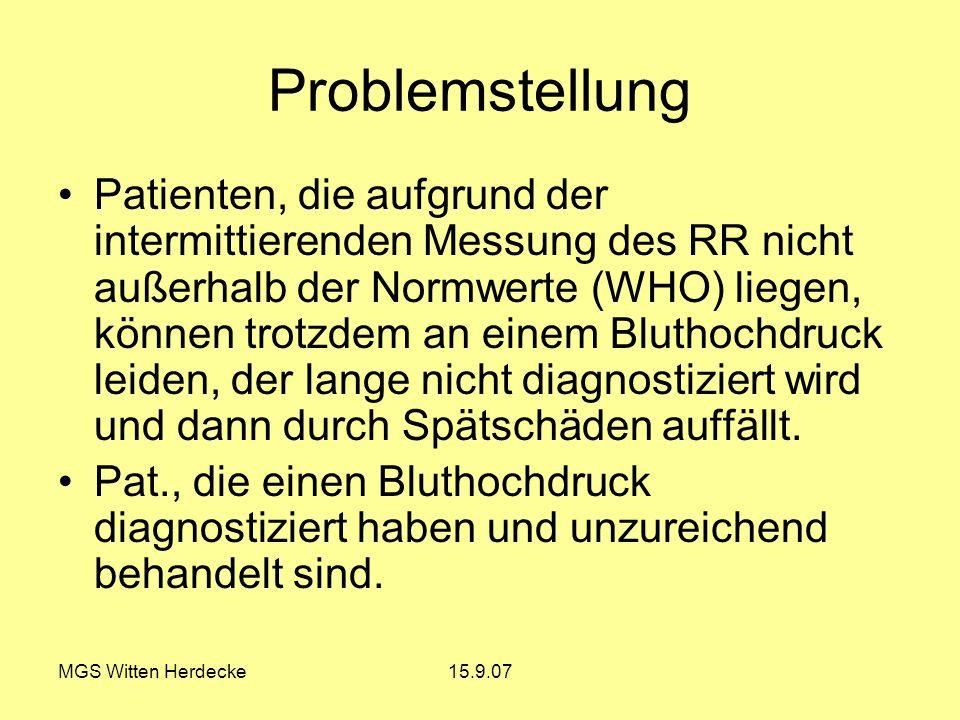 MGS Witten Herdecke15.9.07 Problemstellung Patienten, die aufgrund der intermittierenden Messung des RR nicht außerhalb der Normwerte (WHO) liegen, kö