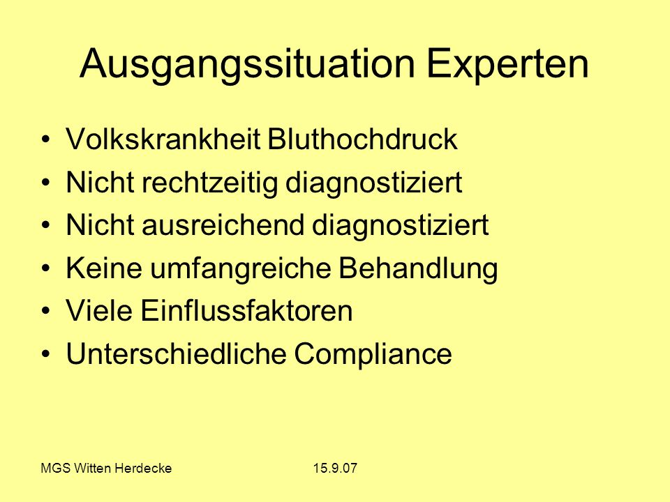 MGS Witten Herdecke15.9.07 Ausgangssituation Experten Volkskrankheit Bluthochdruck Nicht rechtzeitig diagnostiziert Nicht ausreichend diagnostiziert K