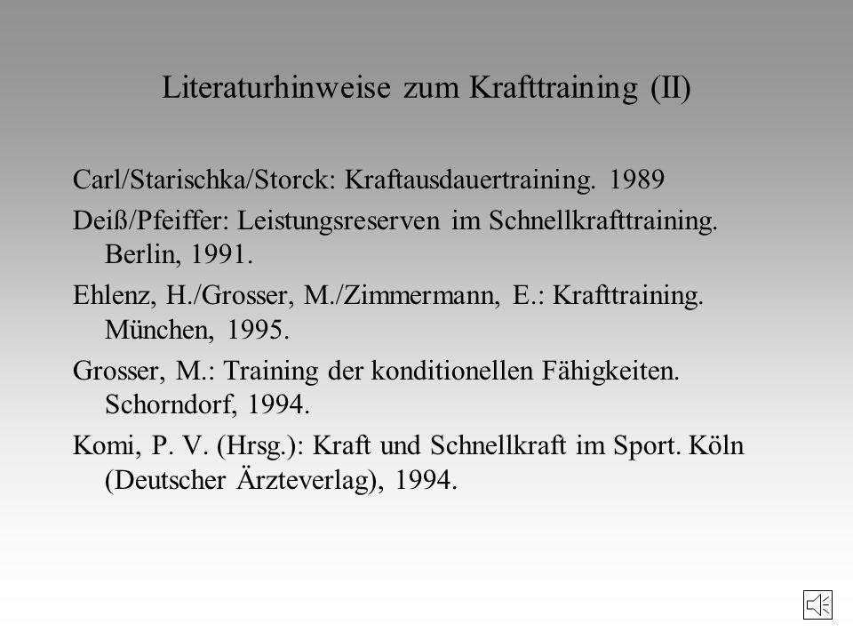 Literaturhinweise zum Krafttraining Bös, K./Mechling, H.: Dimensionen sportmotorischer Leistungen. Schorndorf, 1983. Bührle, M. (Hrsg.): Grundlagen de