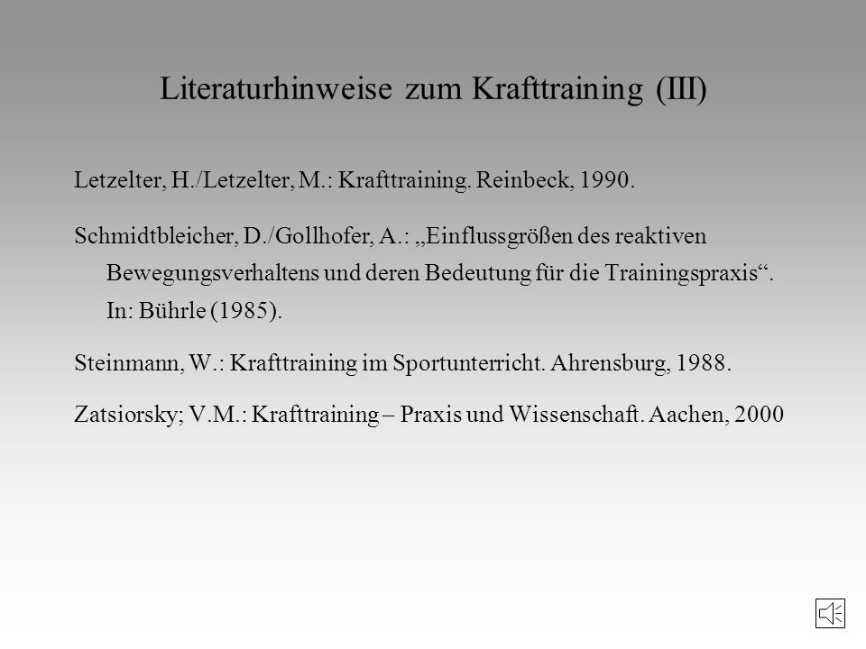 Literaturhinweise zum Krafttraining (II) Carl/Starischka/Storck: Kraftausdauertraining. 1989 Deiß/Pfeiffer: Leistungsreserven im Schnellkrafttraining.