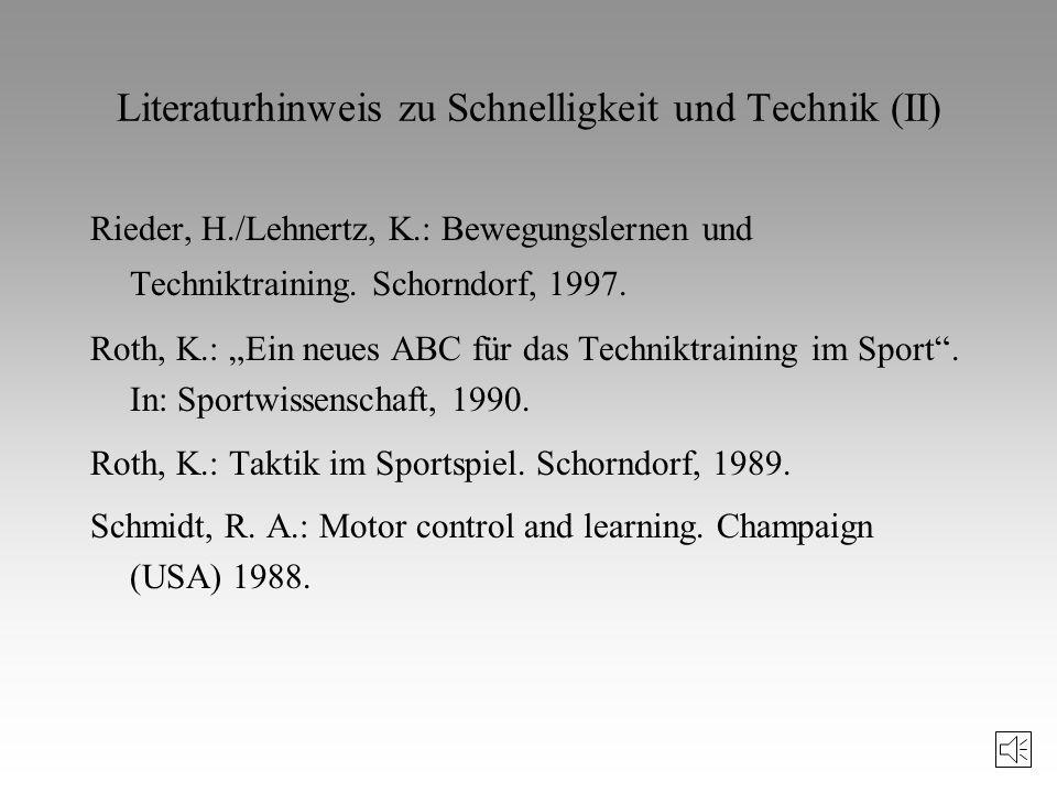 Literaturhinweis zu Schnelligkeit und Technik Bauersfeld, M./Voss, G.: Neue Wege im Schnelligkeitstraining. Münster, 1992. Grosser, M.: Schnelligkeits