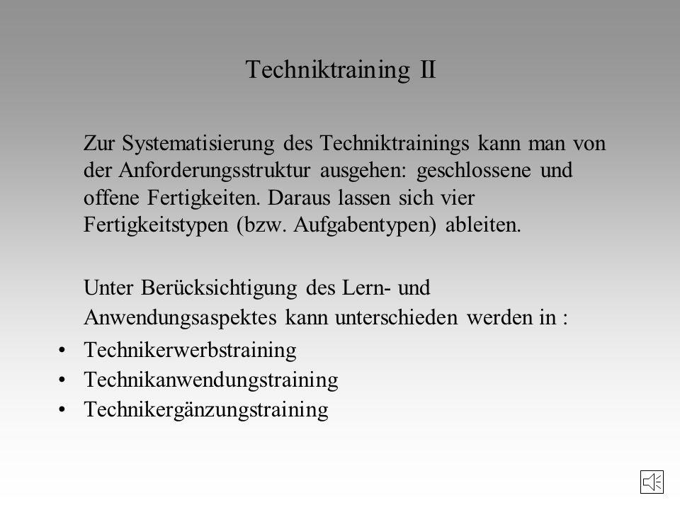 Unter Techniktraining wird die systematische, anforderungsspezifische Optimierung der Bewegungskoordination unter Berücksichtigung der konkreten Perso