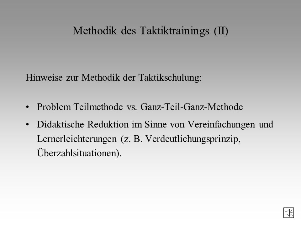 Methodik des Taktiktrainings Bei der Methodik des Taktiktrainings sollte man von folgenden zwei Gesichtspunkten ausgehen: 1. Alle Techniken in den Spo