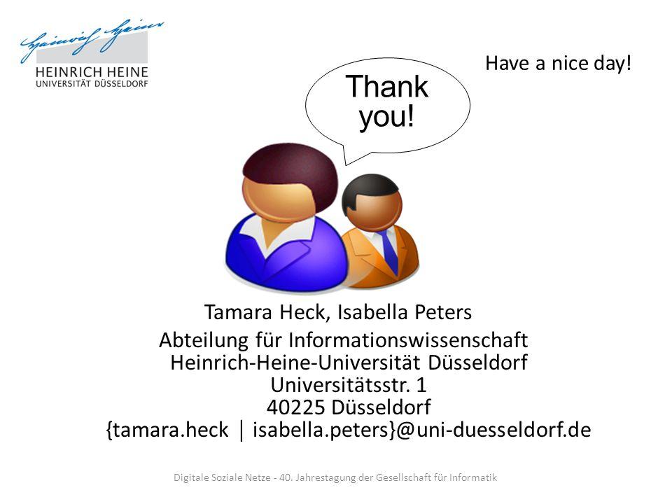 Have a nice day! Tamara Heck, Isabella Peters Abteilung für Informationswissenschaft Heinrich-Heine-Universität Düsseldorf Universitätsstr. 1 40225 Dü