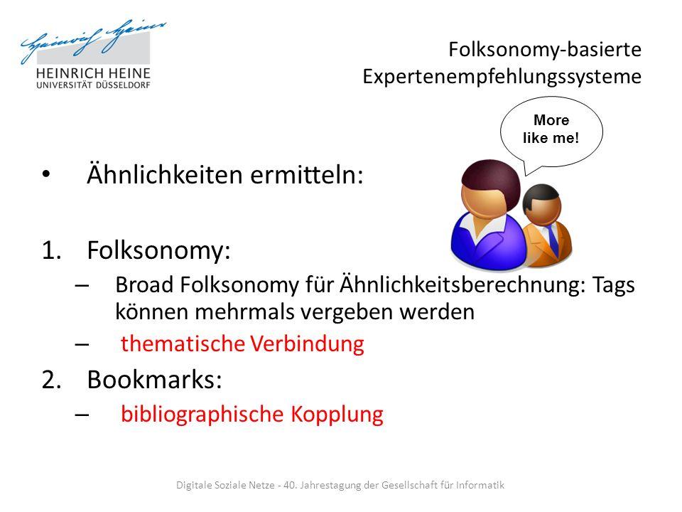 Folksonomy-basierte Expertenempfehlungssysteme Ähnlichkeiten ermitteln: 1.Folksonomy: – Broad Folksonomy für Ähnlichkeitsberechnung: Tags können mehrm