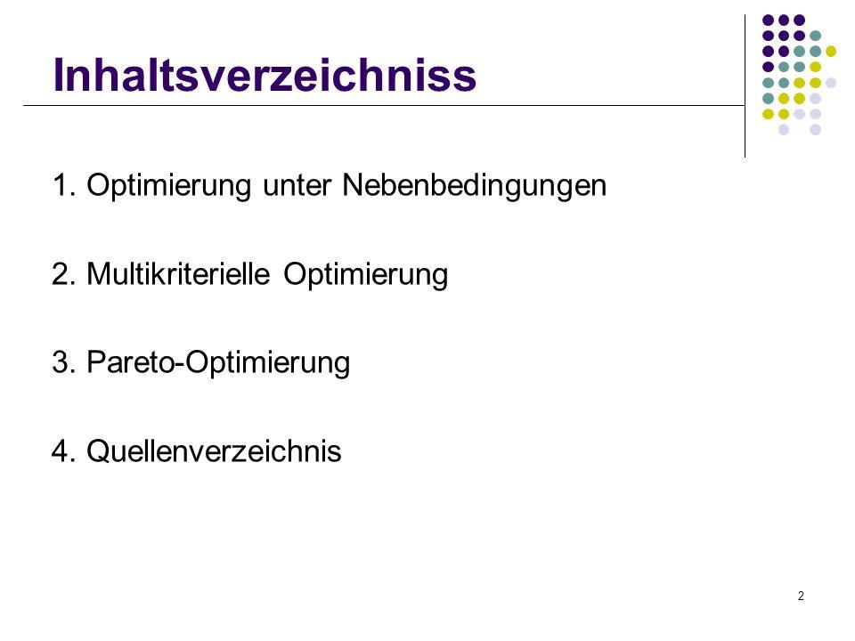 2 Inhaltsverzeichniss 1. Optimierung unter Nebenbedingungen 2. Multikriterielle Optimierung 3. Pareto-Optimierung 4. Quellenverzeichnis