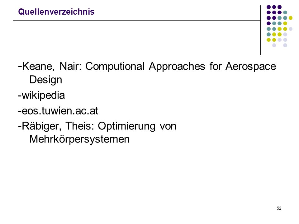 52 Quellenverzeichnis - Keane, Nair: Computional Approaches for Aerospace Design -wikipedia -eos.tuwien.ac.at -Räbiger, Theis: Optimierung von Mehrkörpersystemen