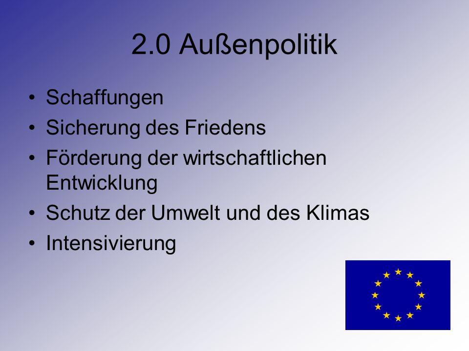 2.0 Außenpolitik Schaffungen Sicherung des Friedens Förderung der wirtschaftlichen Entwicklung Schutz der Umwelt und des Klimas Intensivierung
