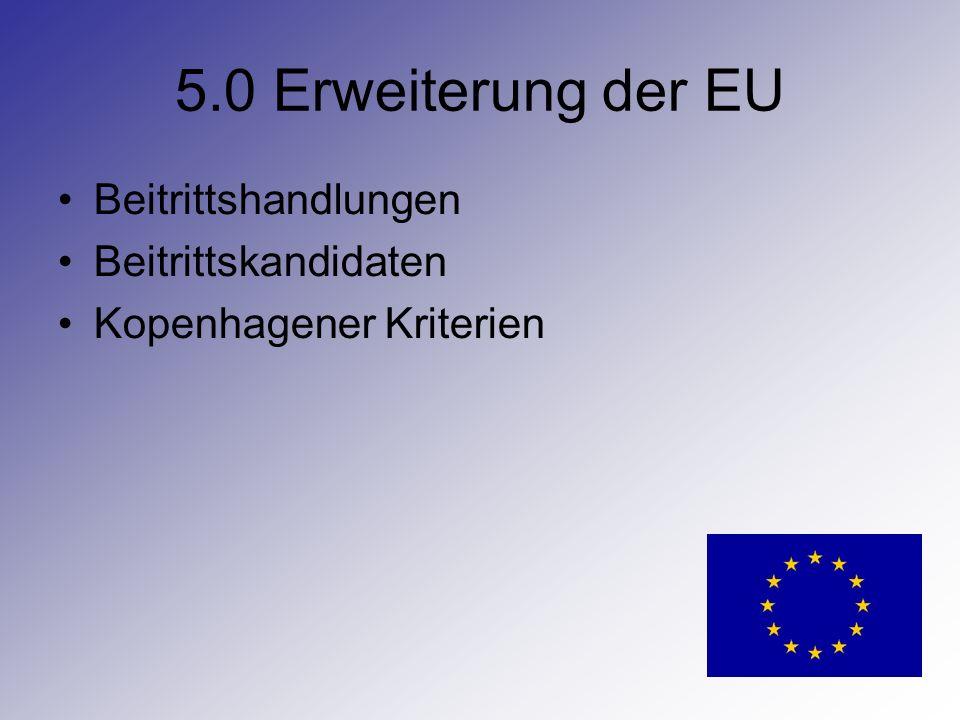 5.0 Erweiterung der EU Beitrittshandlungen Beitrittskandidaten Kopenhagener Kriterien