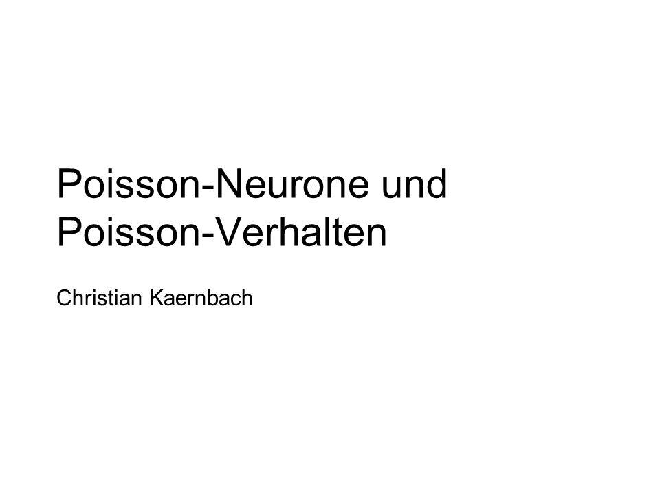 Poisson-Neurone und Poisson-Verhalten Christian Kaernbach